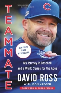 David Ross et Don Yaeger - Teammate - My Journey in Baseball and a World Series for the Ages.