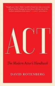 David Rotenberg - Act - The Modern Actor's Handbook.