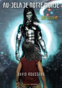 David Rousseau - Au-delà de notre monde - Tome 1, Ames stellaires.