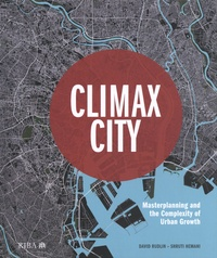 David Rudlin et Shruti Hemani - Climax City - Masterplanning and the Complexity of Urban Growth.