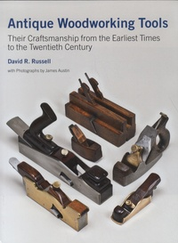 David Russell - Antique Woodworking Tools - Their Craftsmanship from the Earliest Times to the Twentieth Century.
