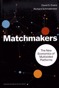 David S. Evans et Richard Schmalensee - Matchmakers - The New Economics of Multisided Platforms.