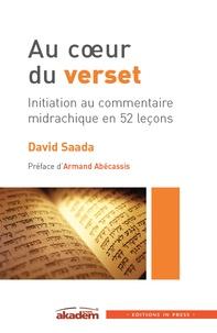 David Saada - Au coeur du verset - Initiation au commentaire midrachique en 52 leçons.