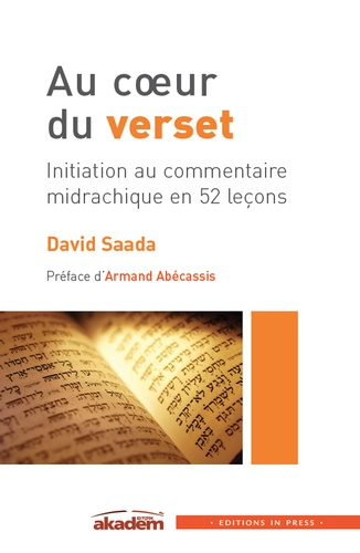 David Saada - Au coeur du verset - Initiation au commentaire midrachique en 52 leçons.