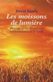 David Saada - Les moissons de lumière - Méditations sur les lectures hebdomadaires de la Torah.