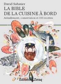David Sabatier - La bible de la cuisine à bord - Avitaillement, conservation et 100 recettes.