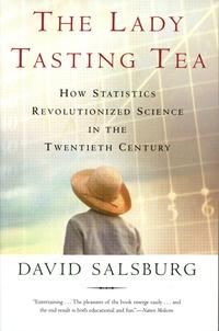 David Salsburg - The Lady Tasting Tea - How Statistics Revolutionized Science in the Twentieth Century.