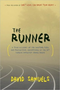 David Samuels - The Runner - A True Account of the Amazing Lies and Fantastical Adventures of the Ivy League Impostor James Hogue.