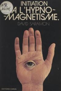 David Saramon - Initiation à l'hypnomagnetisme - Guide du magnétiseur et de l'hypnotiseur.