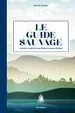 David Scarfe - Le guide sauvage - 60 activités en plein air pour libérer son âme d'enfant.