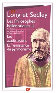 David Sedley et Anthony Long - Les philosophes hellénistiques - Tome 3, Les académiciens, La renaissance du pyrrhonisme.