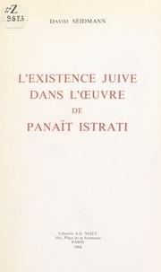 David Seidmann - L' Existence juive dans l'œuvre de Panaït Istrati.