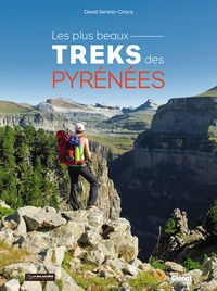 David Sérano-Grocq - Les plus beaux treks des Pyrénées.