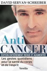David Servan-Schreiber - Anticancer (nouvelle édition) : Les gestes quotidiens pour la santé du corps et de l'esprit.