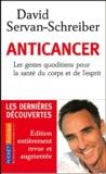 David Servan-Schreiber - Anticancer - Les gestes quotidiens pour la santé du corps et de l'esprit.