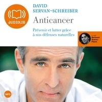 David Servan-Schreiber - Anticancer - Prévenir et lutter grâce à nos défenses naturelles, CD audio.