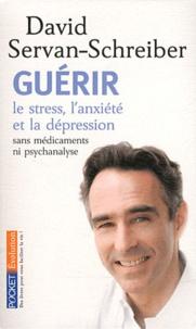 David Servan-Schreiber - Guérir le stress, l'anxiété et la dépression - Sans médicaments ni psychanalyse.