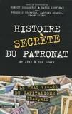David Servenay et Benoît Collombat - Histoire secrète du patronat - De 1945 à nos jours.