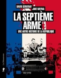 David Servenay et Jake Raynal - La septième arme - Une autre histoire de la République.