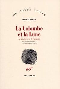 David Shahar - La colombe et la lune - Nouvelles de Jérusalem.