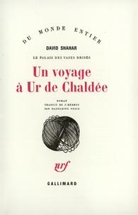 David Shahar - Le palais des vases brisés : un voyage à Ur de Chaldée.