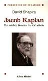 David Shapira - Jacob Kaplan 1895-1994 - Un rabbin témoin du XXe siècle.