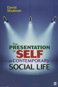David Shulman - The Presentation of Self in Contemporary Social Life.