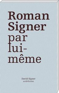 David Signer et Peter Zimmermann - Roman Signer par lui-même.