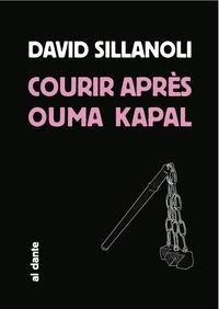 David Sillanoli - Courir après Ouma Kapal.
