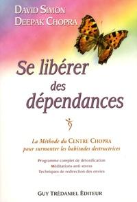 David Simon et Deepak Chopra - Se libérer des dépendances - La méthode du Centre Chopra pour surmonter les habitudes destructrices.
