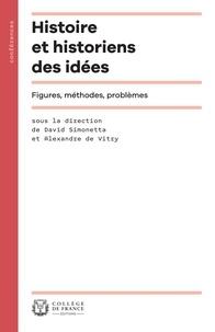 David Simonetta et Alexandre de Vitry - Histoire et historiens des idées - Figures, méthodes, problèmes.