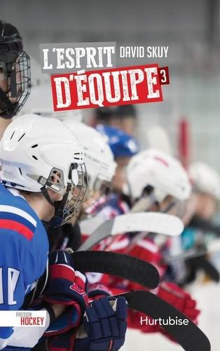 David Skuy - Passion hockey  : L'esprit d'équipe.