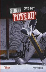 David Skuy - Passion hockey Tome 1 : Sur le poteau.