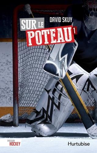 David Skuy - Passion hockey  : Sur le poteau.