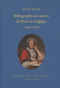 David Smith - Bibliographie des oeuvres de Mme de Graffigny (1745-1855).