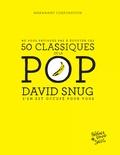 David Snug - Ne vous fatiguez pas à écouter ces 50 classiques de la Pop - David Snug s'en est occupé pour vous.