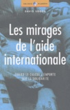 David Sogge - Les mirages de l'aide internationale - Quand le calcul l'emporte sur la solidarité.