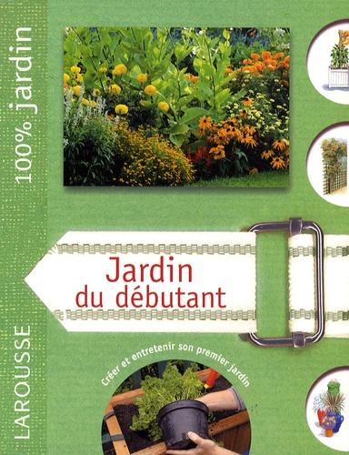 David Squire - Jardin du débutant - Le guide indispensable pour créer et entretenir son premier jardin.