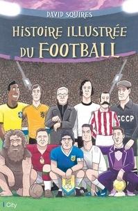 David Squires - Histoire illustrée du football.