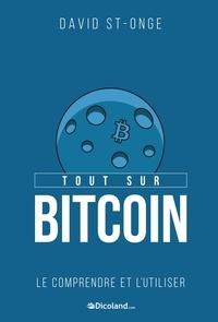 David St-Onge - Tout sur Bitcoin - Le comprendre et l'utiliser.