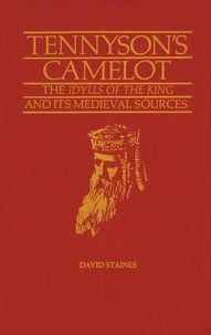 David Staines - Tennyson's Camelot - The Idylls of the King and its Medieval Sources.
