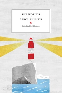 David Staines - The Worlds of Carol Shields.