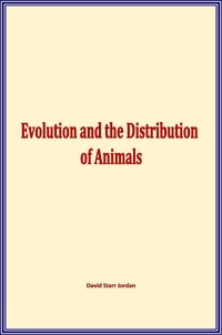 David Starr Jordan - Evolution and the Distribution of Animals.
