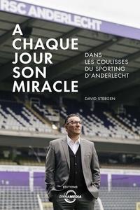 David Steegen - A chaque jour son miracle - Dans les coulisses du Sporting d'Anderlercht.