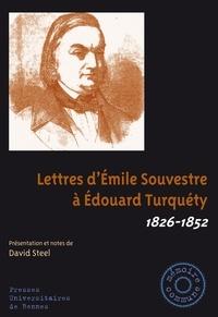 David Steel - Lettres d'Emile Souvestre à Edouard Turquéty - 1826-1852.