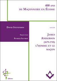 David Stevenson - 400 ans de maçonnerie - Suivi de James Anderson (1679-1739), l'homme et le maçon.