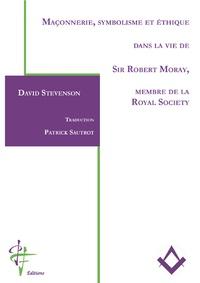 David Stevenson - Maçonnerie, symbolisme et éthique dans la vie de Sir Robert Moray, membre de la Royal Society.
