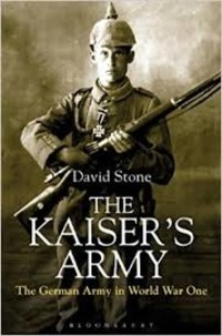 David Stone - The Kaiser's Army - The German Army in World War One.