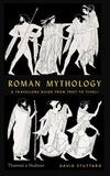 David Stuttard - Roman mythology - A traveller's guide from Troy to Tivoli.