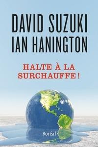 David Suzuki et Ian Hanington - Halte à la surchauffe ! - Des solutions à la crise du climat.